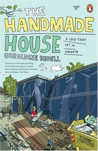 The Handmade House: A Love Story Set In Concrete - Geraldine Bedell