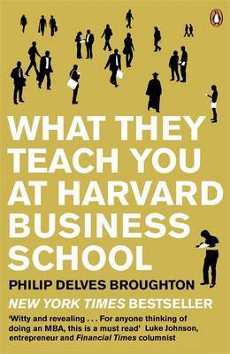 What They Teach You At Harvard Business School - Philip Delves Broughton