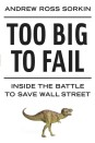 Too Big To Fail: The Inside Story Of How Wall Street And Washington Fought To Save The Financial System And Themselves - Andrew Ross Sorkin