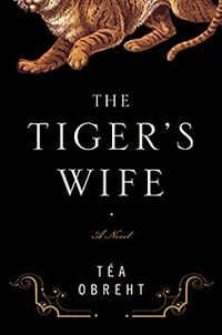 The Tiger's Wife - Tea Obreht
