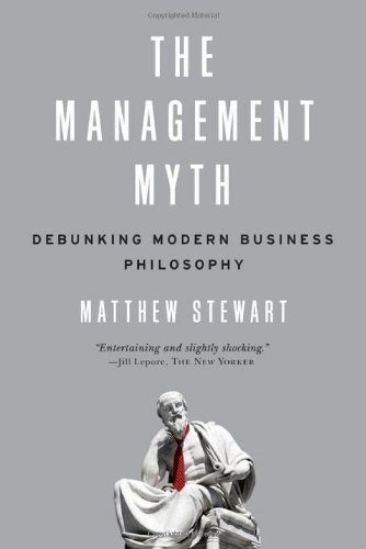 The Management Myth: Debunking the Modern Philosophy of Business
