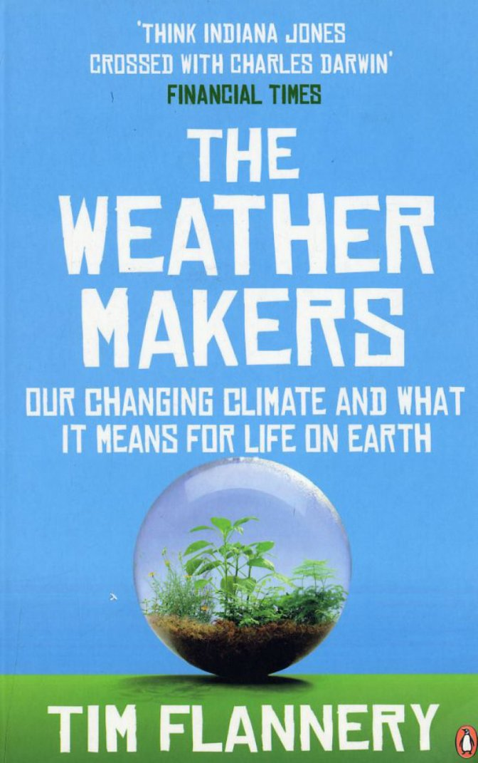The Weather Makers: Our Changing Climate and What It Means For Life on Earth – Timothy Flannery